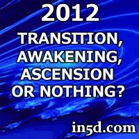 2012 Transition, Awakening, Ascension or absolutely Nothing?