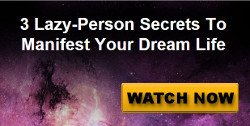 3 Lazy Person Secrets To Manifest Your Dream Life