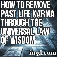 How To Remove Past Life Karma Through The Universal Law Of Wisdom