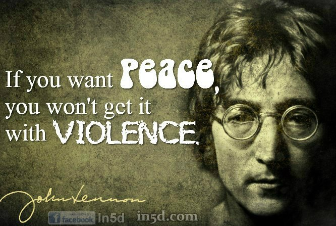 If you want peace, you won't get it with violence.