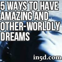 5 Ways to Have Amazing and Other-Worldly Dreams