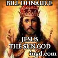 Bill Donahue - Jesus The Sun God