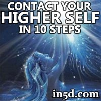 Ten Steps To Contacting Your Higher Self | in5d.com | Esoteric ...
