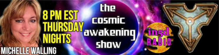 On Thursday nights, Michelle Walling and Larry Locken's whos is called The Cosmic Awakening Show and can be heard on Thursday nights at 8PM Eastern. Feel free to call in at 646 716-8890.