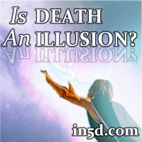 Is Death an Illusion? New Study Suggests YES! | in5d.com