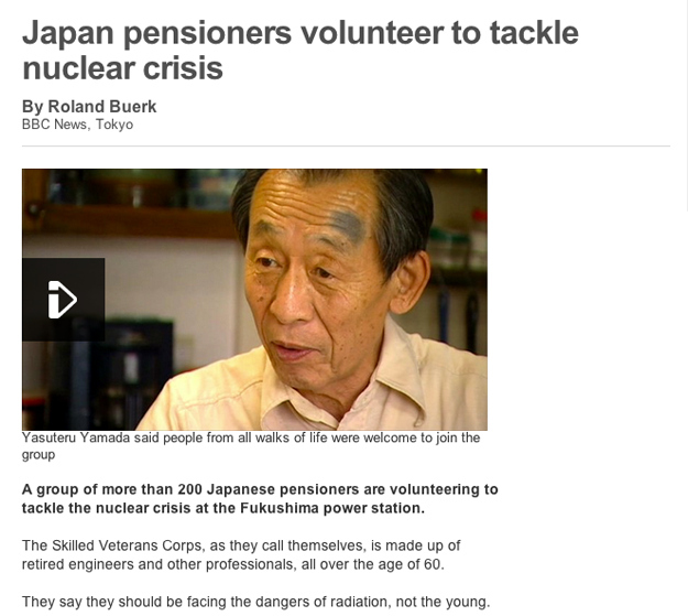 This story about Japanese senior citizens who volunteered to tackle the nuclear crisis at Fukushima power station so that young people wouldn't have to subject themselves to radiation.
