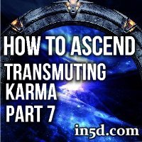 How to Ascend - Transmuting Karma - Part 7 | In5D.com