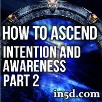 How to Ascend - Intention and Awareness  | In5D.com
