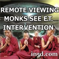 Remote Viewing Monks See 2012 ET Intervention