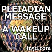 The Pleiadian Message : A WakeUp Call