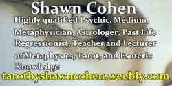 Shawn Cohen - Highly qualified psychic, medium, metaphysician, past life regressionist, teacher and lecturer of metaphysical, tarot and esoteric knowledge